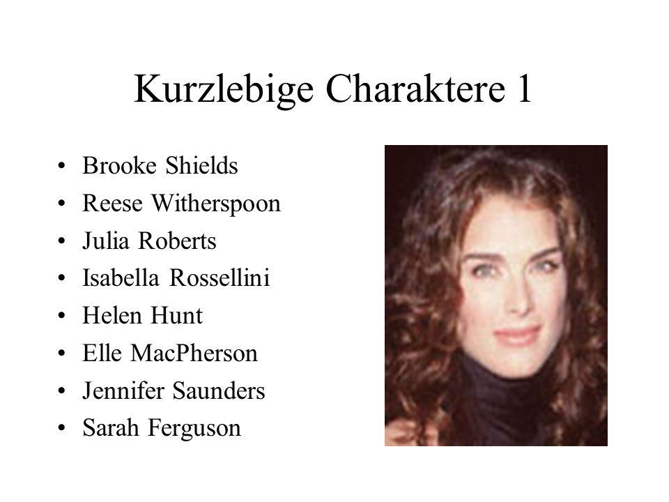Kurzlebige Charaktere 1 Brooke Shields Reese Witherspoon Julia Roberts Isabella Rossellini Helen Hunt Elle MacPherson Jennifer Saunders Sarah Ferguson