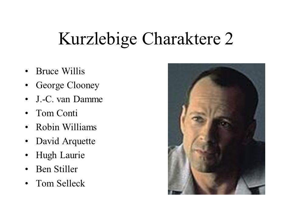 Kurzlebige Charaktere 2 Bruce Willis George Clooney J.-C.