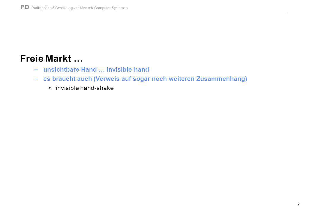 PD Partizipation & Gestaltung von Mensch-Computer-Systemen 7 Freie Markt … –unsichtbare Hand … invisible hand –es braucht auch (Verweis auf sogar noch