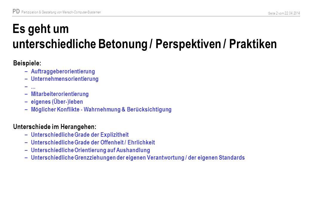 PD Partizipation & Gestaltung von Mensch-Computer-Systemen Seite 2 vom 22.04.2014 Es geht um unterschiedliche Betonung / Perspektiven / Praktiken Beis