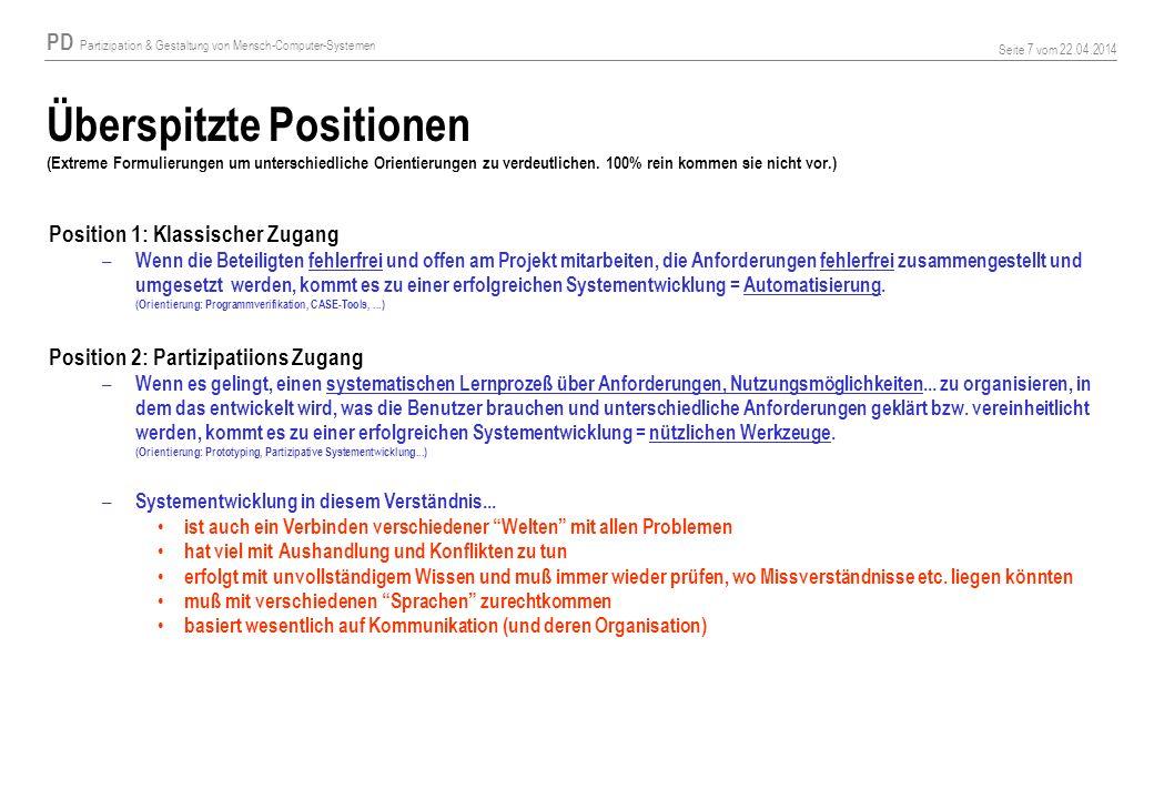 PD Partizipation & Gestaltung von Mensch-Computer-Systemen Seite 7 vom 22.04.2014 Überspitzte Positionen (Extreme Formulierungen um unterschiedliche O