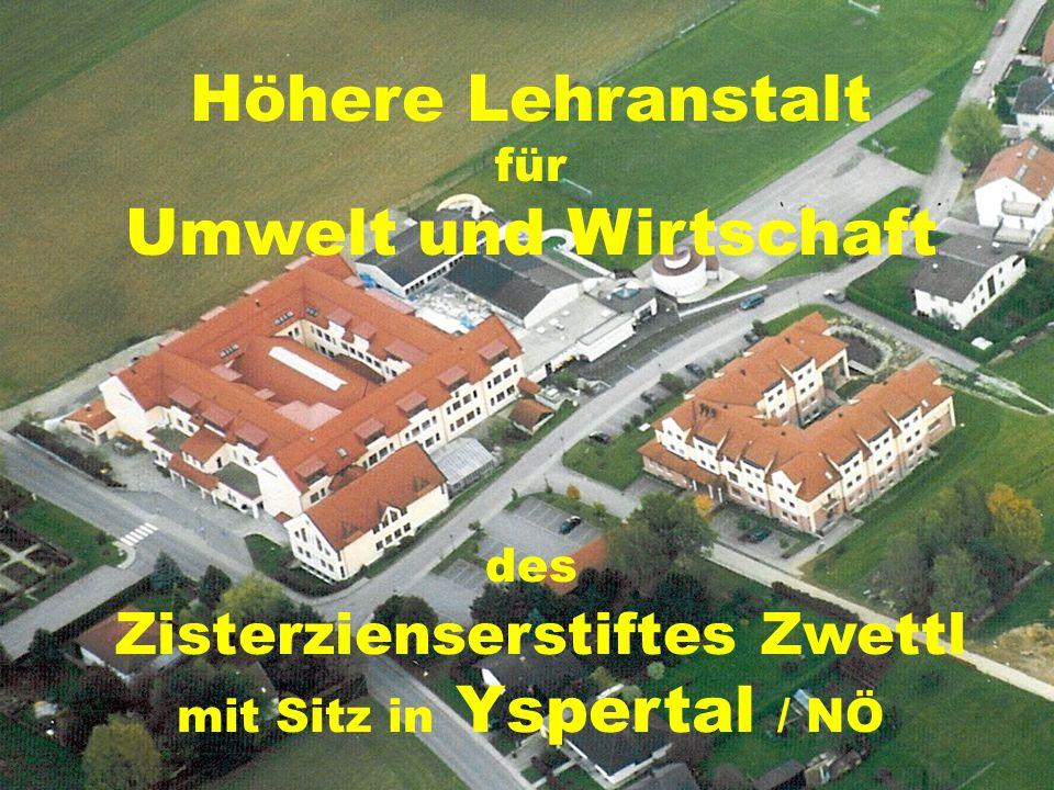 Höhere Lehranstalt für Umwelt und Wirtschaft des Zisterzienserstiftes Zwettl mit Sitz in Yspertal / NÖ