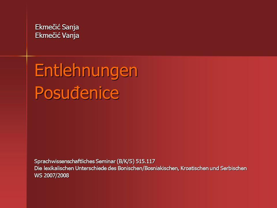 Ekmečić Sanja Ekmečić Vanja EntlehnungenPosuđenice Sprachwissenschaftliches Seminar (B/K/S) 515.117 Die lexikalischen Unterschiede des Bonischen/Bosni