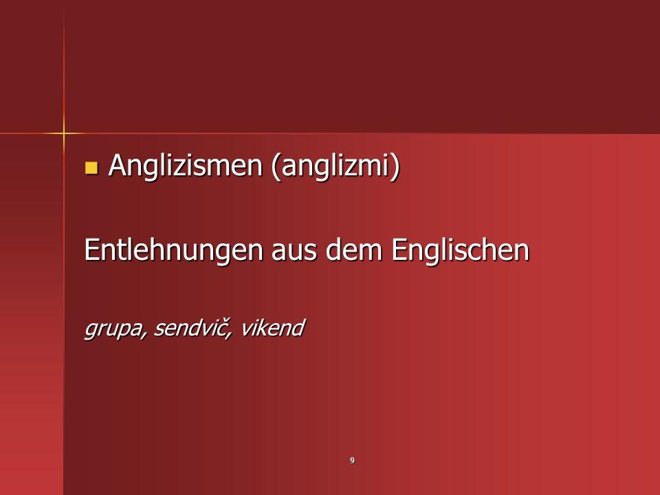 9 Anglizismen (anglizmi) Anglizismen (anglizmi) Entlehnungen aus dem Englischen grupa, sendvič, vikend