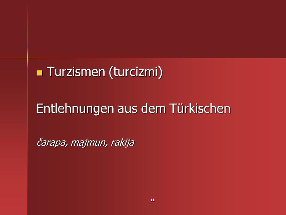 11 Turzismen (turcizmi) Turzismen (turcizmi) Entlehnungen aus dem Türkischen čarapa, majmun, rakija