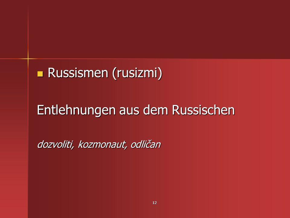 12 Russismen (rusizmi) Russismen (rusizmi) Entlehnungen aus dem Russischen dozvoliti, kozmonaut, odličan