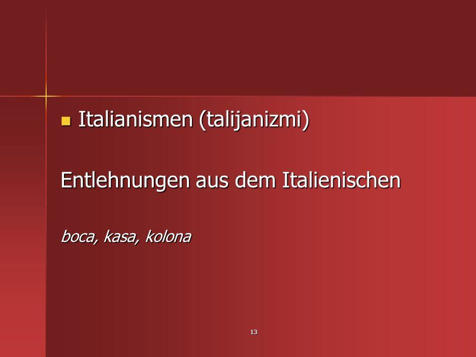 13 Italianismen (talijanizmi) Italianismen (talijanizmi) Entlehnungen aus dem Italienischen boca, kasa, kolona