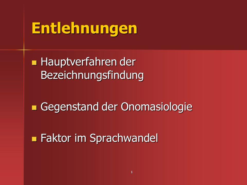 1 Entlehnungen Hauptverfahren der Bezeichnungsfindung Hauptverfahren der Bezeichnungsfindung Gegenstand der Onomasiologie Gegenstand der Onomasiologie