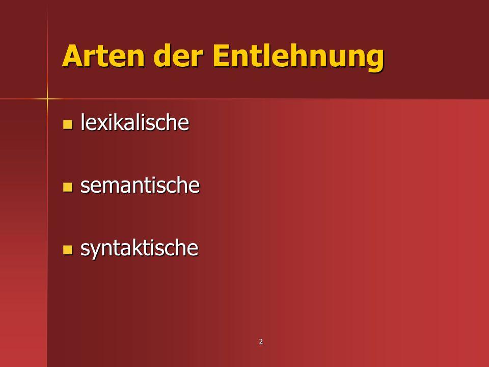 3 Lexikalische Entlehnung Wortkörper wird aus Kontaktsprache in Nehmersprache übernommen.