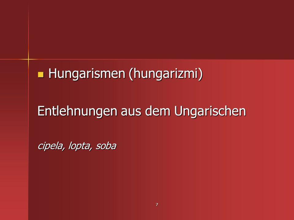 7 Hungarismen (hungarizmi) Hungarismen (hungarizmi) Entlehnungen aus dem Ungarischen cipela, lopta, soba