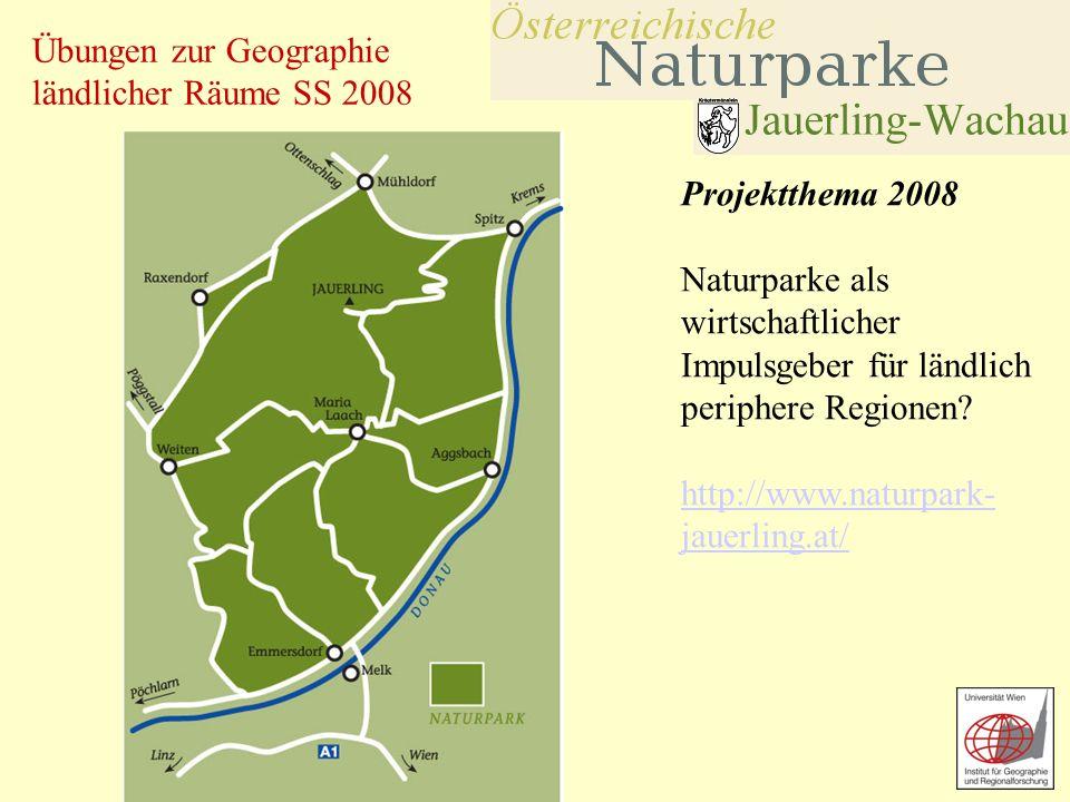 Übungen zur Geographie ländlicher Räume SS 2008 Projektthema 2008 Naturparke als wirtschaftlicher Impulsgeber für ländlich periphere Regionen? http://