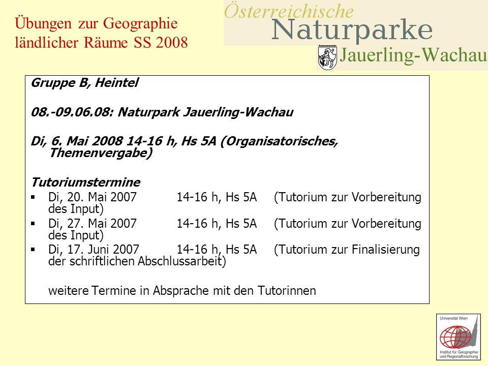 Übungen zur Geographie ländlicher Räume SS 2008 Gruppe B, Heintel 08.-09.06.08: Naturpark Jauerling-Wachau Di, 6. Mai 2008 14-16 h, Hs 5A (Organisator
