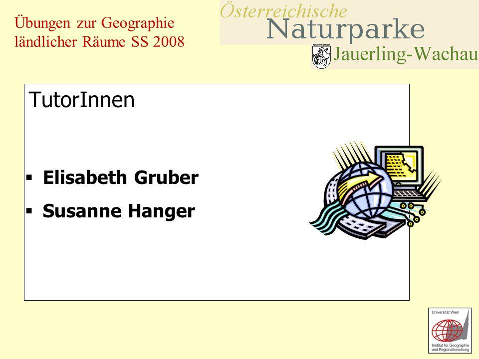 Übungen zur Geographie ländlicher Räume SS 2008 TutorInnen Elisabeth Gruber Susanne Hanger