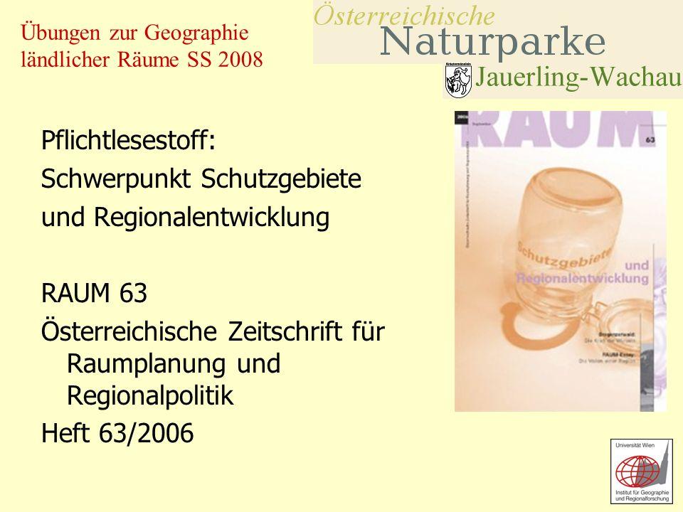 Übungen zur Geographie ländlicher Räume SS 2008 Pflichtlesestoff: Schwerpunkt Schutzgebiete und Regionalentwicklung RAUM 63 Österreichische Zeitschrif