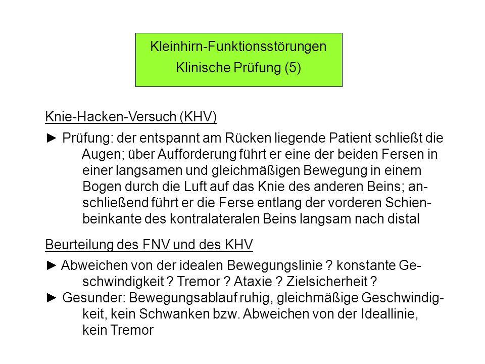 Kleinhirn-Funktionsstörungen Klinische Prüfung (5) Knie-Hacken-Versuch (KHV) Prüfung: der entspannt am Rücken liegende Patient schließt die Augen; übe