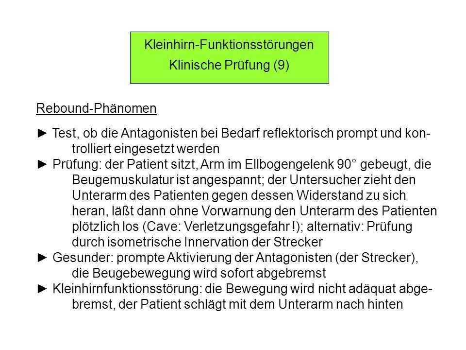 Kleinhirn-Funktionsstörungen Klinische Prüfung (9) Rebound-Phänomen Test, ob die Antagonisten bei Bedarf reflektorisch prompt und kon- trolliert einge