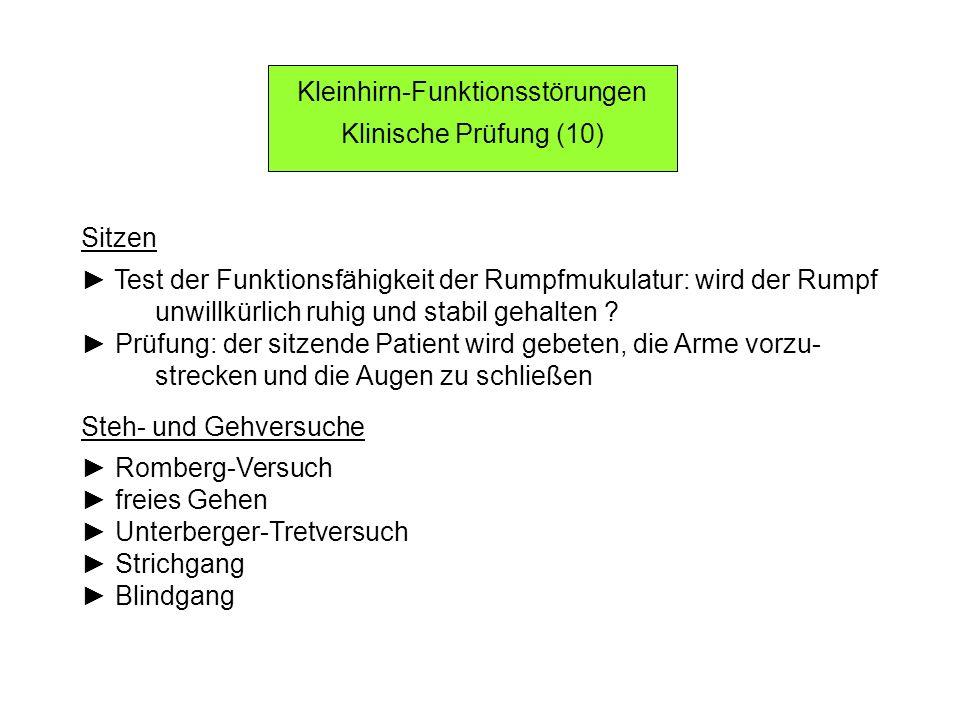 Kleinhirn-Funktionsstörungen Klinische Prüfung (10) Sitzen Test der Funktionsfähigkeit der Rumpfmukulatur: wird der Rumpf unwillkürlich ruhig und stabil gehalten .
