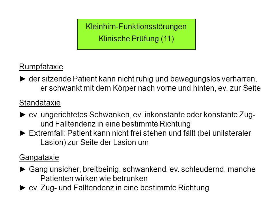 Kleinhirn-Funktionsstörungen Klinische Prüfung (11) Rumpfataxie der sitzende Patient kann nicht ruhig und bewegungslos verharren, er schwankt mit dem Körper nach vorne und hinten, ev.