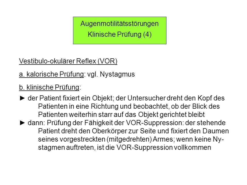 Vestibulo-okulärer Reflex (VOR) a.kalorische Prüfung: vgl.
