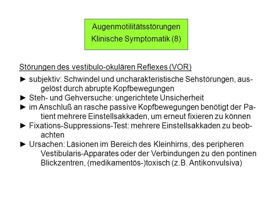 Störungen des vestibulo-okulären Reflexes (VOR) subjektiv: Schwindel und uncharakteristische Sehstörungen, aus- gelöst durch abrupte Kopfbewegungen St