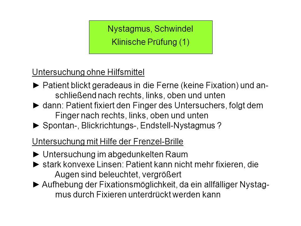 Nystagmus, Schwindel Klinische Prüfung (1) Untersuchung ohne Hilfsmittel Patient blickt geradeaus in die Ferne (keine Fixation) und an- schließend nac