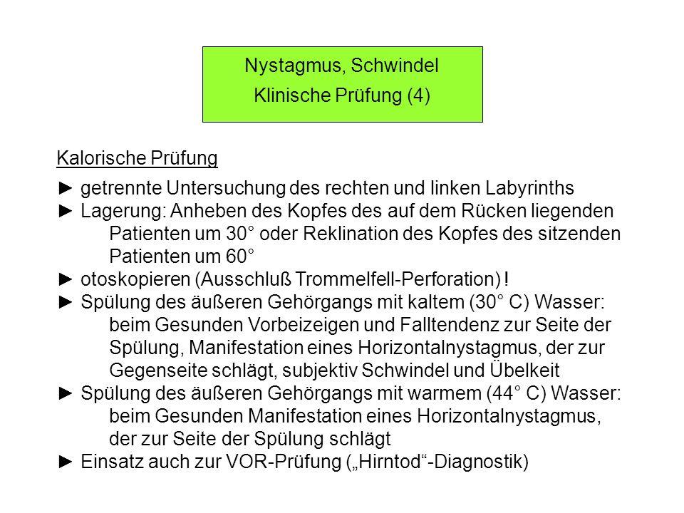 Nystagmus, Schwindel Klinische Prüfung (4) Kalorische Prüfung getrennte Untersuchung des rechten und linken Labyrinths Lagerung: Anheben des Kopfes de