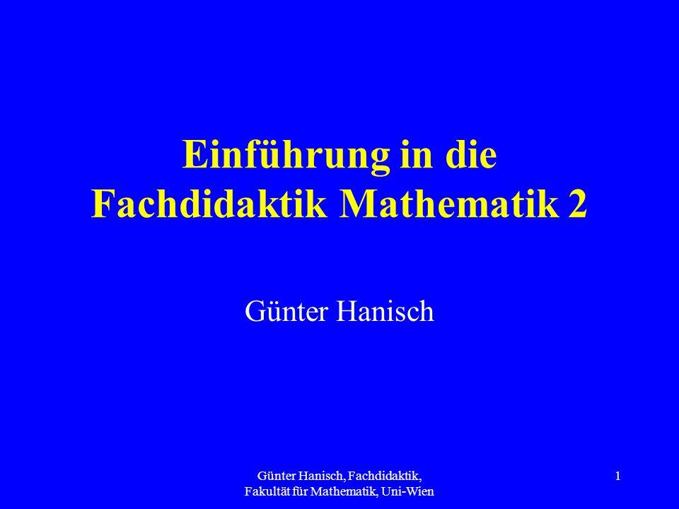 Günter Hanisch, Fachdidaktik, Fakultät für Mathematik, Uni-Wien 1 Einführung in die Fachdidaktik Mathematik 2 Günter Hanisch