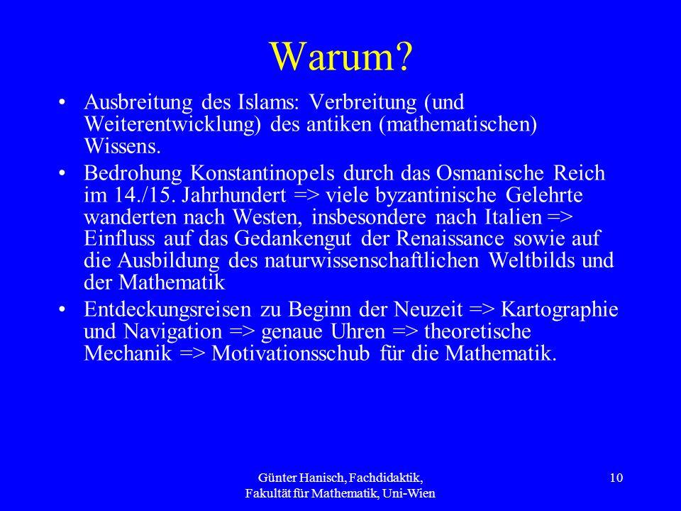 Günter Hanisch, Fachdidaktik, Fakultät für Mathematik, Uni-Wien 10 Warum? Ausbreitung des Islams: Verbreitung (und Weiterentwicklung) des antiken (mat