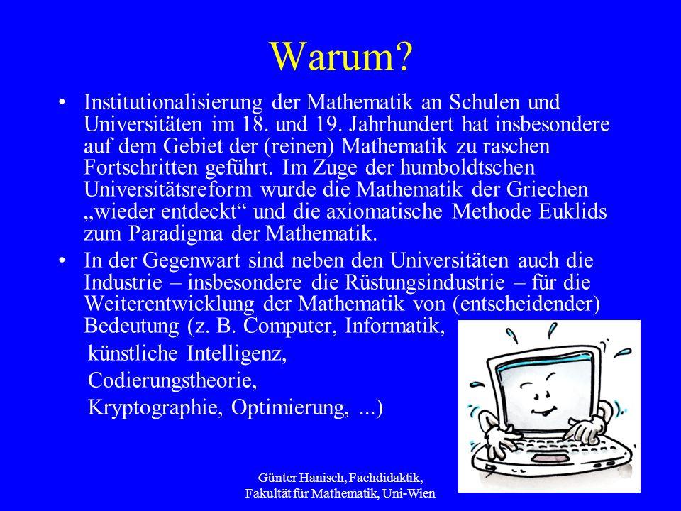 Günter Hanisch, Fachdidaktik, Fakultät für Mathematik, Uni-Wien 11 Warum? Institutionalisierung der Mathematik an Schulen und Universitäten im 18. und