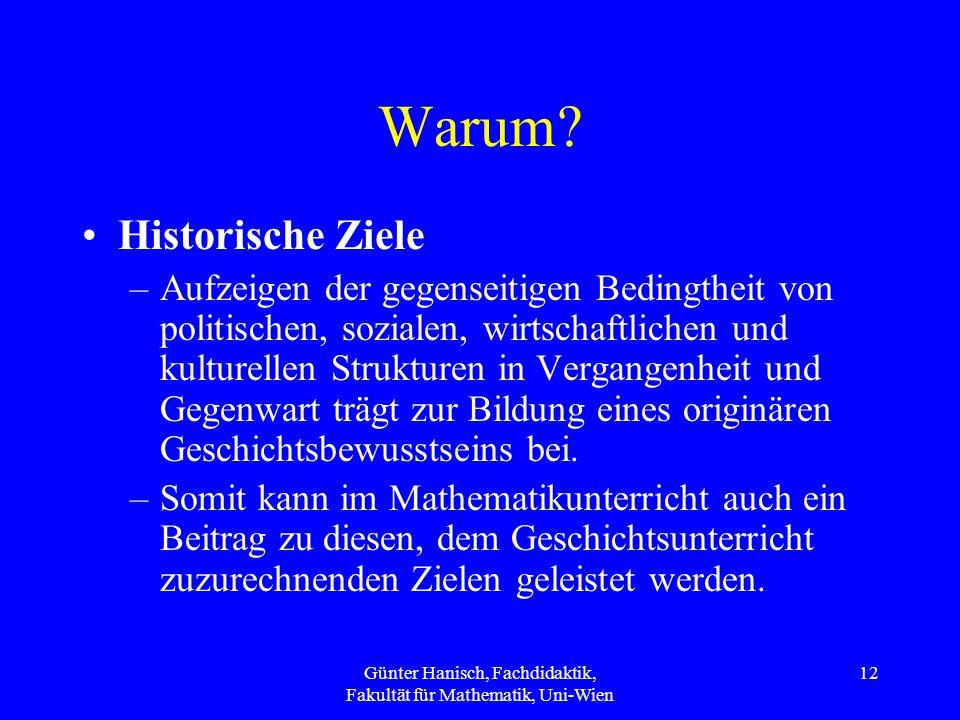 Günter Hanisch, Fachdidaktik, Fakultät für Mathematik, Uni-Wien 12 Warum? Historische Ziele –Aufzeigen der gegenseitigen Bedingtheit von politischen,