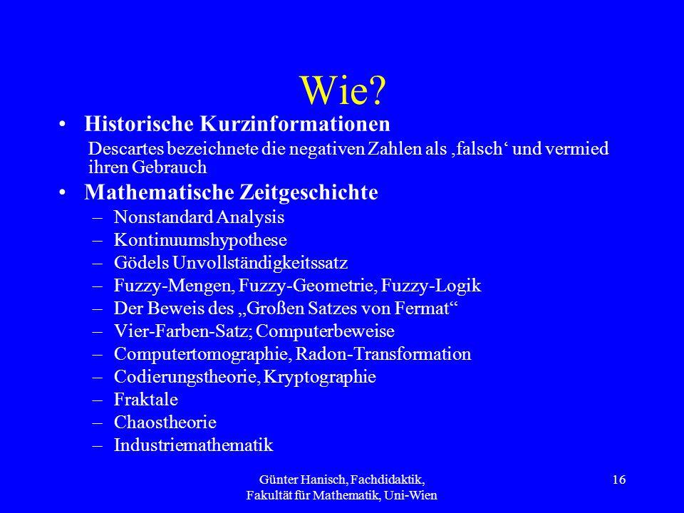 Günter Hanisch, Fachdidaktik, Fakultät für Mathematik, Uni-Wien 16 Wie? Historische Kurzinformationen Descartes bezeichnete die negativen Zahlen als,f