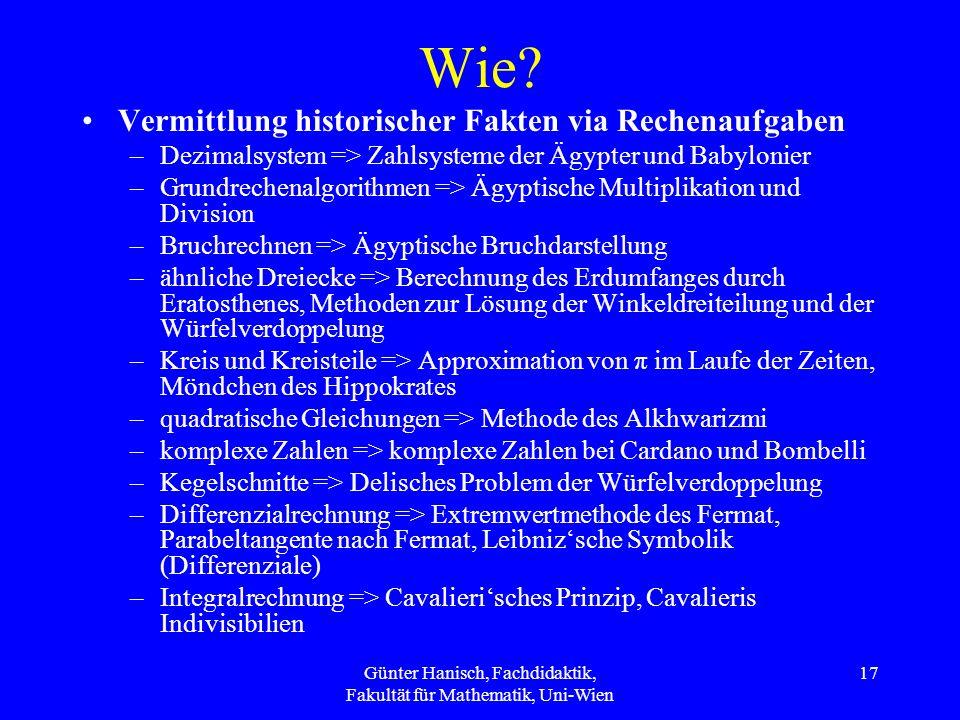 Günter Hanisch, Fachdidaktik, Fakultät für Mathematik, Uni-Wien 17 Wie? Vermittlung historischer Fakten via Rechenaufgaben –Dezimalsystem => Zahlsyste