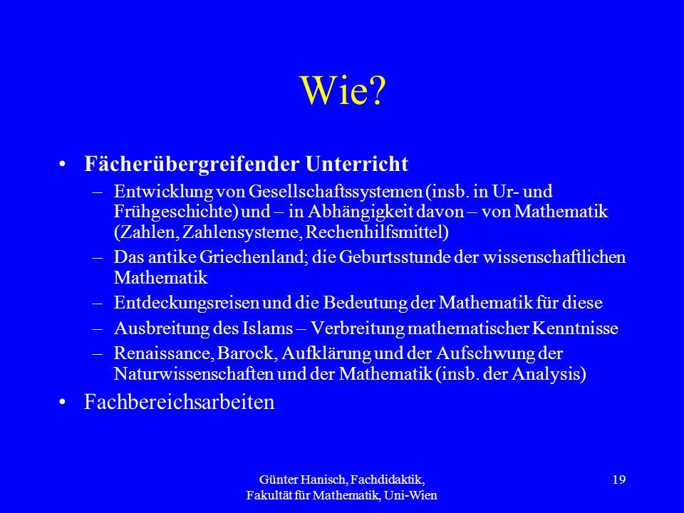 Günter Hanisch, Fachdidaktik, Fakultät für Mathematik, Uni-Wien 19 Wie? Fächerübergreifender Unterricht –Entwicklung von Gesellschaftssystemen (insb.