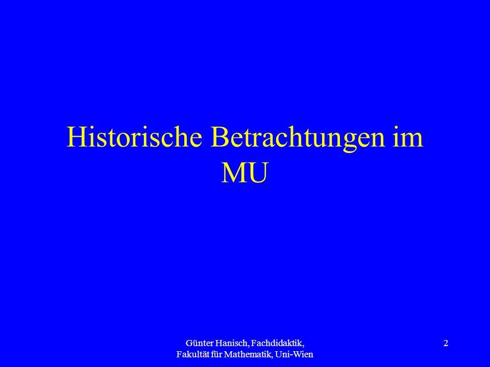 Günter Hanisch, Fachdidaktik, Fakultät für Mathematik, Uni-Wien 2 Historische Betrachtungen im MU