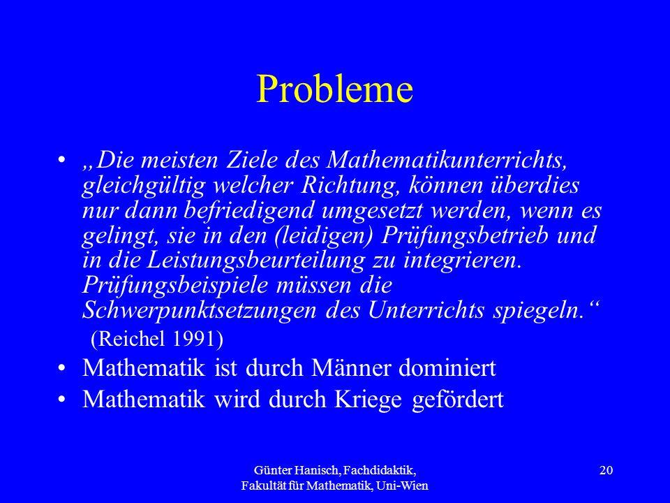 Günter Hanisch, Fachdidaktik, Fakultät für Mathematik, Uni-Wien 20 Probleme Die meisten Ziele des Mathematikunterrichts, gleichgültig welcher Richtung