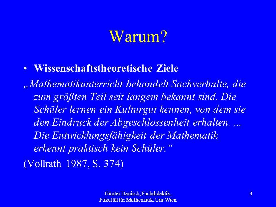 Günter Hanisch, Fachdidaktik, Fakultät für Mathematik, Uni-Wien 4 Warum? Wissenschaftstheoretische Ziele Mathematikunterricht behandelt Sachverhalte,