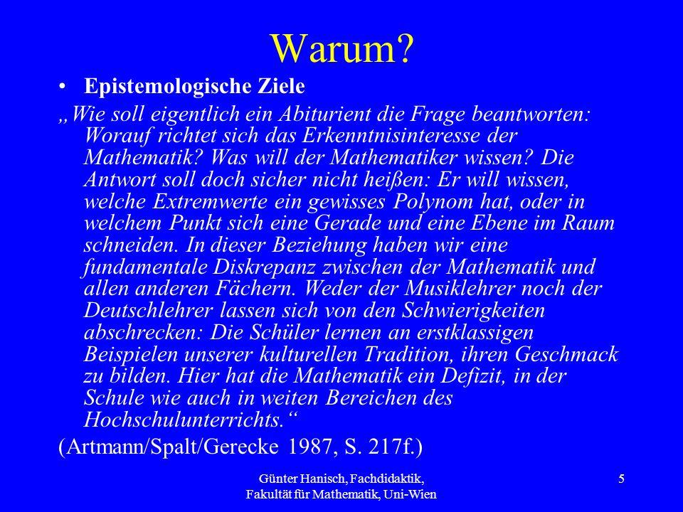 Günter Hanisch, Fachdidaktik, Fakultät für Mathematik, Uni-Wien 5 Warum? Epistemologische Ziele Wie soll eigentlich ein Abiturient die Frage beantwort