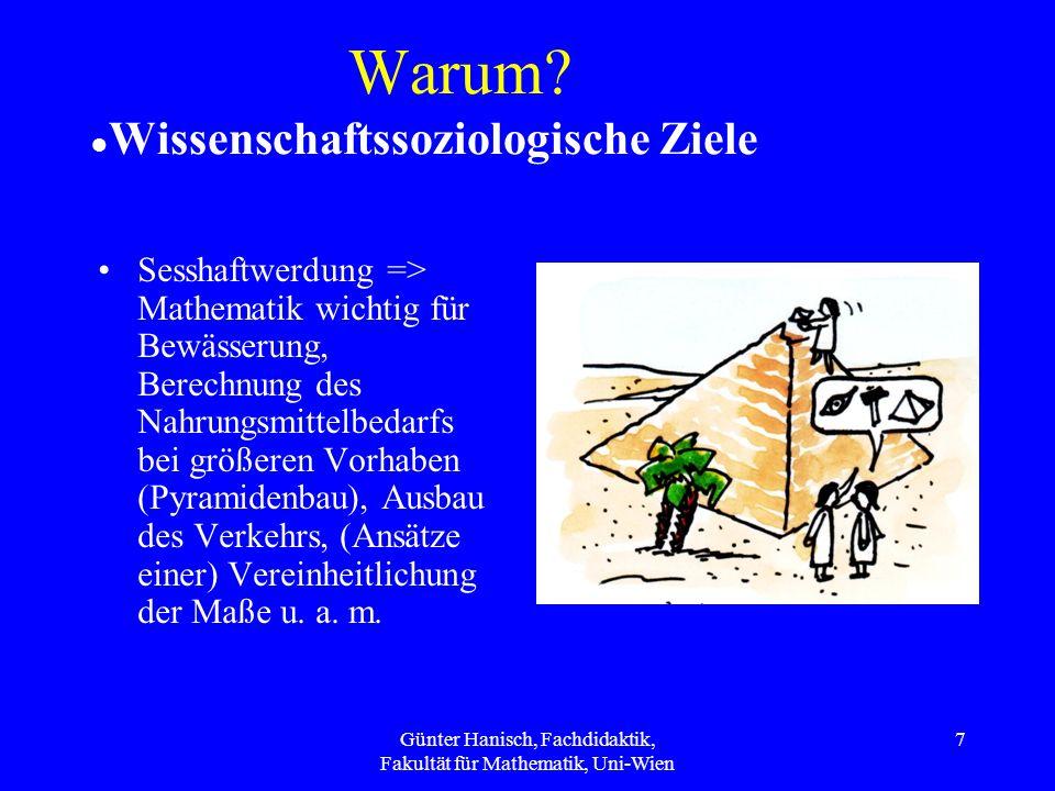 Günter Hanisch, Fachdidaktik, Fakultät für Mathematik, Uni-Wien 7 Warum? Wissenschaftssoziologische Ziele Sesshaftwerdung => Mathematik wichtig für Be