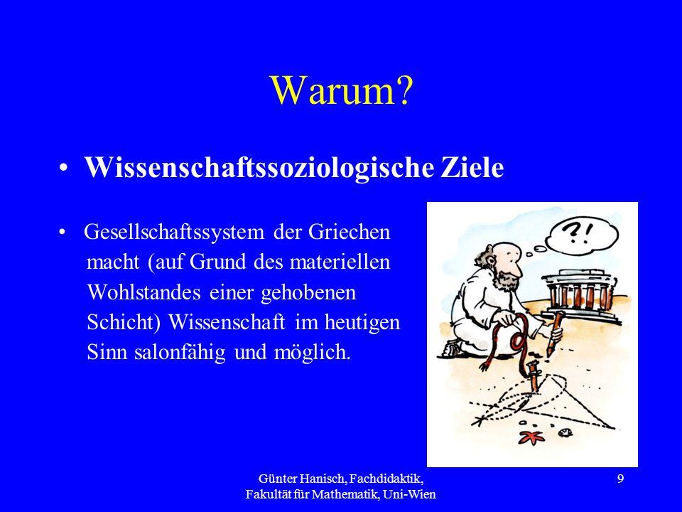 9 Warum? Wissenschaftssoziologische Ziele Gesellschaftssystem der Griechen macht (auf Grund des materiellen Wohlstandes einer gehobenen Schicht) Wisse