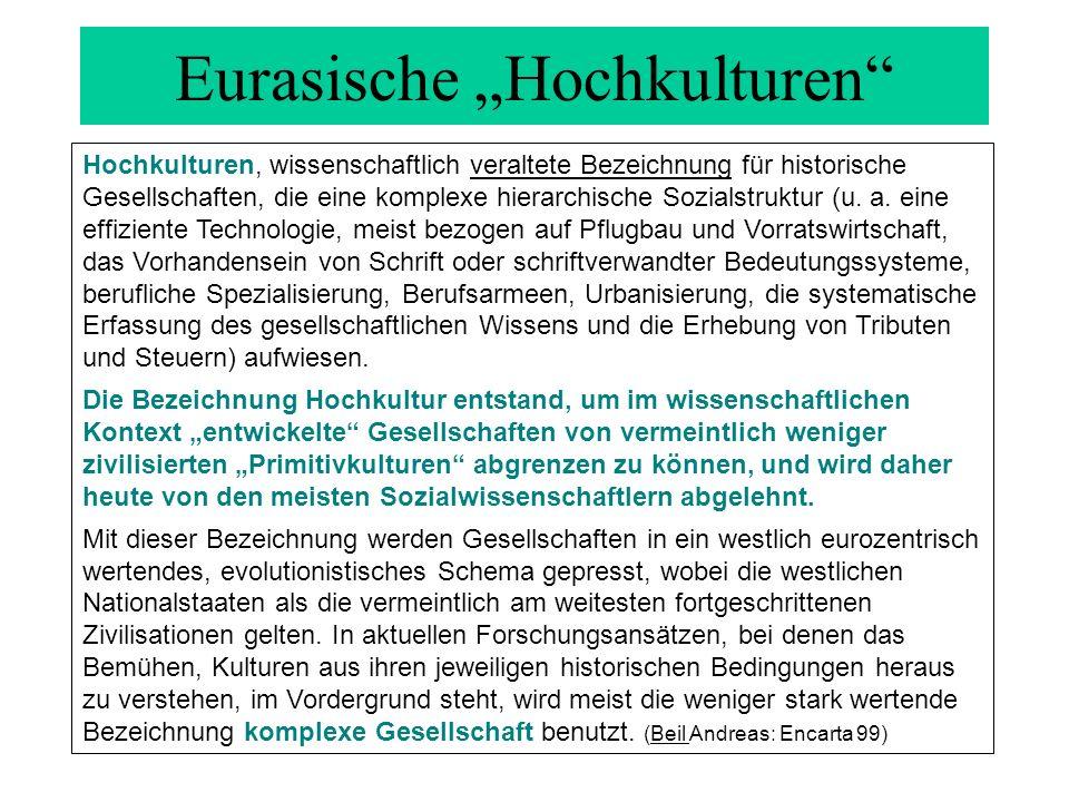 Eurasische Hochkulturen Hochkulturen, wissenschaftlich veraltete Bezeichnung für historische Gesellschaften, die eine komplexe hierarchische Sozialstr