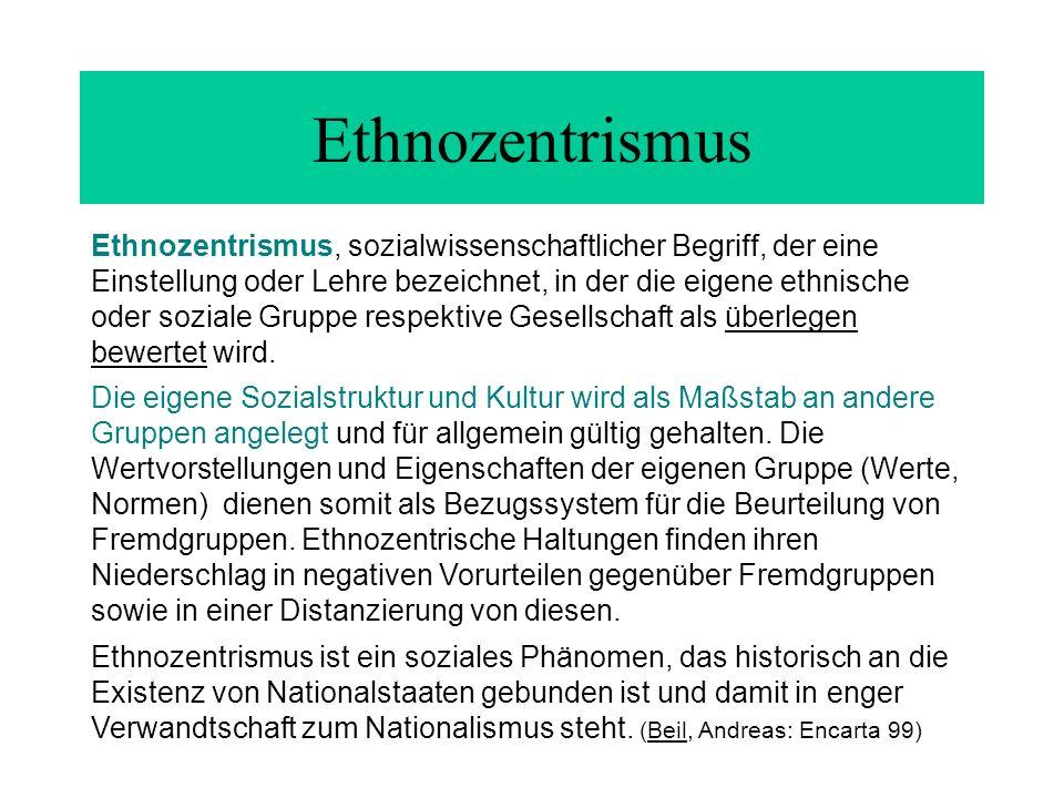 Ethnozentrismus Ethnozentrismus, sozialwissenschaftlicher Begriff, der eine Einstellung oder Lehre bezeichnet, in der die eigene ethnische oder sozial