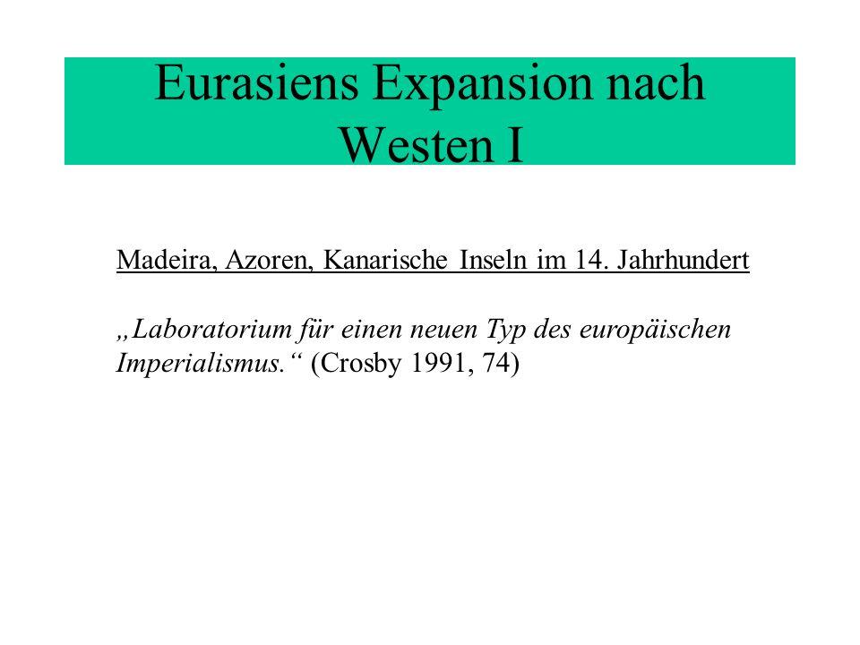 Eurasiens Expansion nach Westen I Madeira, Azoren, Kanarische Inseln im 14. Jahrhundert Laboratorium für einen neuen Typ des europäischen Imperialismu