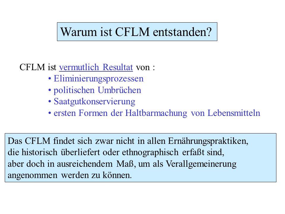 Das CFLM findet sich zwar nicht in allen Ernährungspraktiken, die historisch überliefert oder ethnographisch erfaßt sind, aber doch in ausreichendem M