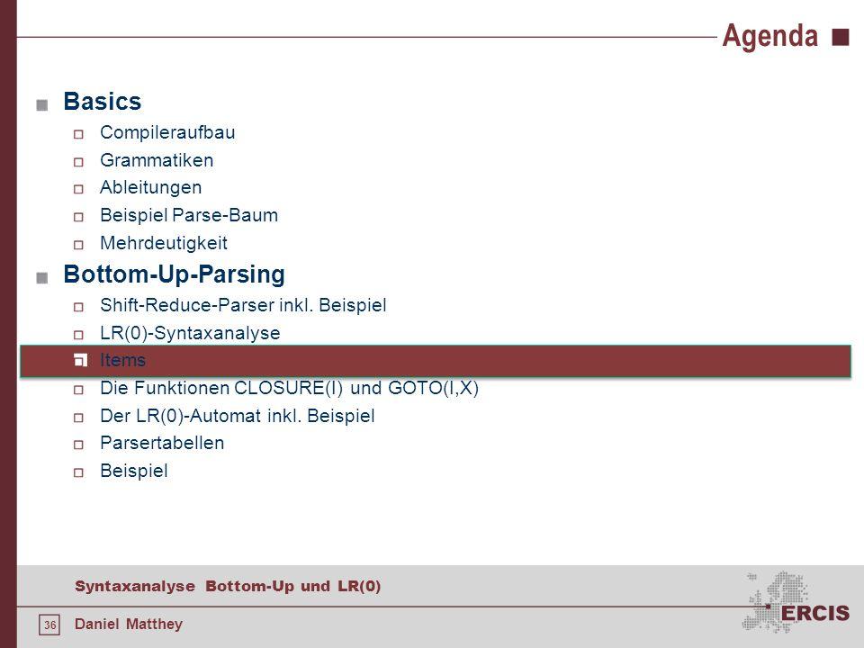 36 Syntaxanalyse Bottom-Up und LR(0) Daniel Matthey Agenda Basics Compileraufbau Grammatiken Ableitungen Beispiel Parse-Baum Mehrdeutigkeit Bottom-Up-