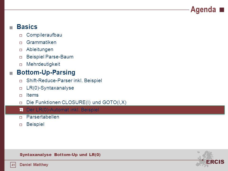41 Syntaxanalyse Bottom-Up und LR(0) Daniel Matthey Agenda Basics Compileraufbau Grammatiken Ableitungen Beispiel Parse-Baum Mehrdeutigkeit Bottom-Up-