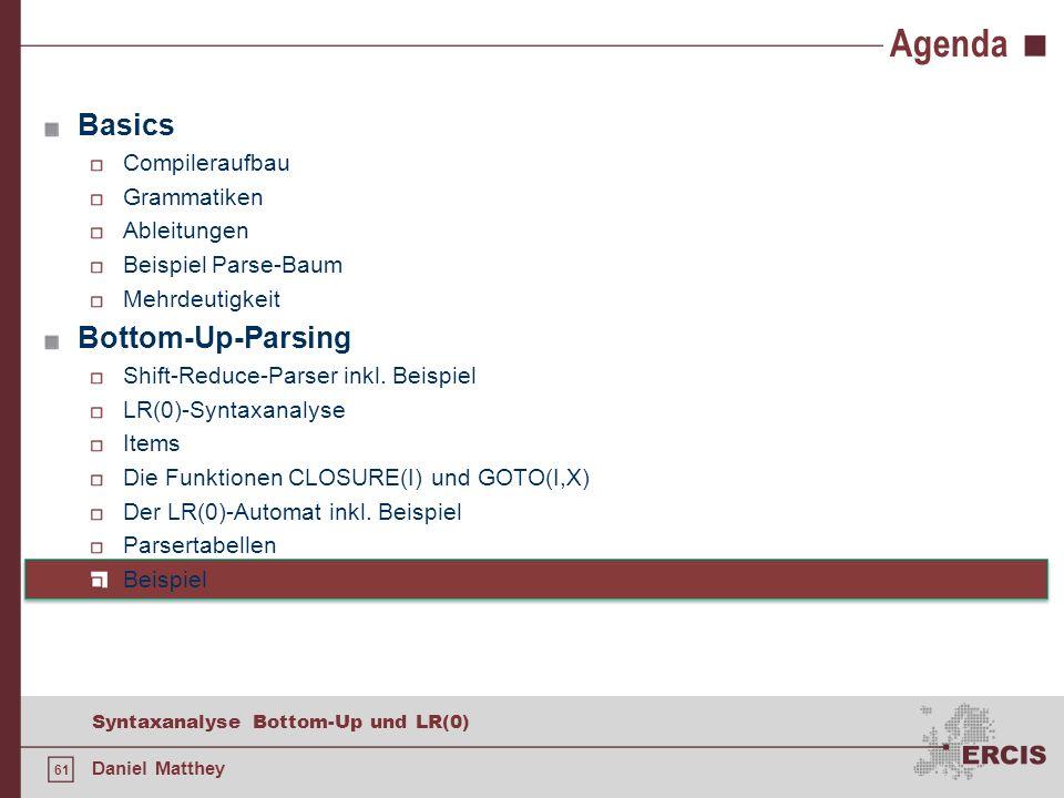 61 Syntaxanalyse Bottom-Up und LR(0) Daniel Matthey Agenda Basics Compileraufbau Grammatiken Ableitungen Beispiel Parse-Baum Mehrdeutigkeit Bottom-Up-