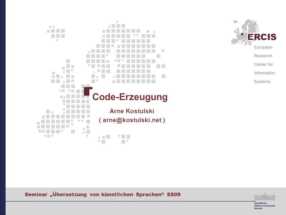 Seminar Übersetzung von künstlichen Sprachen SS09 Code-Erzeugung Arne Kostulski ( arne@kostulski.net )