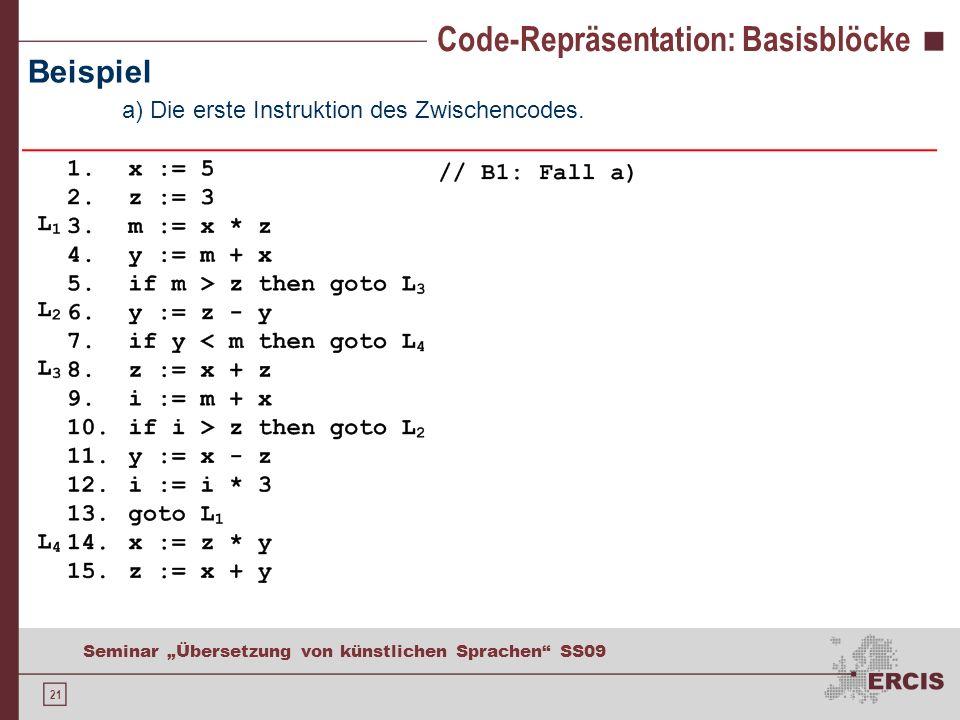 21 Seminar Übersetzung von künstlichen Sprachen SS09 Code-Repräsentation: Basisblöcke Beispiel a) Die erste Instruktion des Zwischencodes.