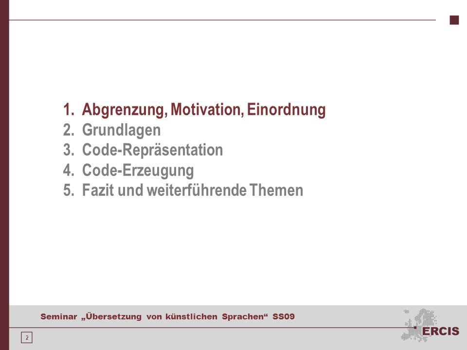 2 Seminar Übersetzung von künstlichen Sprachen SS09 1. Abgrenzung, Motivation, Einordnung 2. Grundlagen 3. Code-Repräsentation 4. Code-Erzeugung 5. Fa
