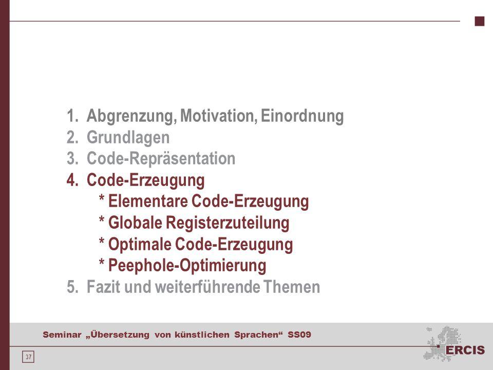 37 Seminar Übersetzung von künstlichen Sprachen SS09 1. Abgrenzung, Motivation, Einordnung 2. Grundlagen 3. Code-Repräsentation 4. Code-Erzeugung * El